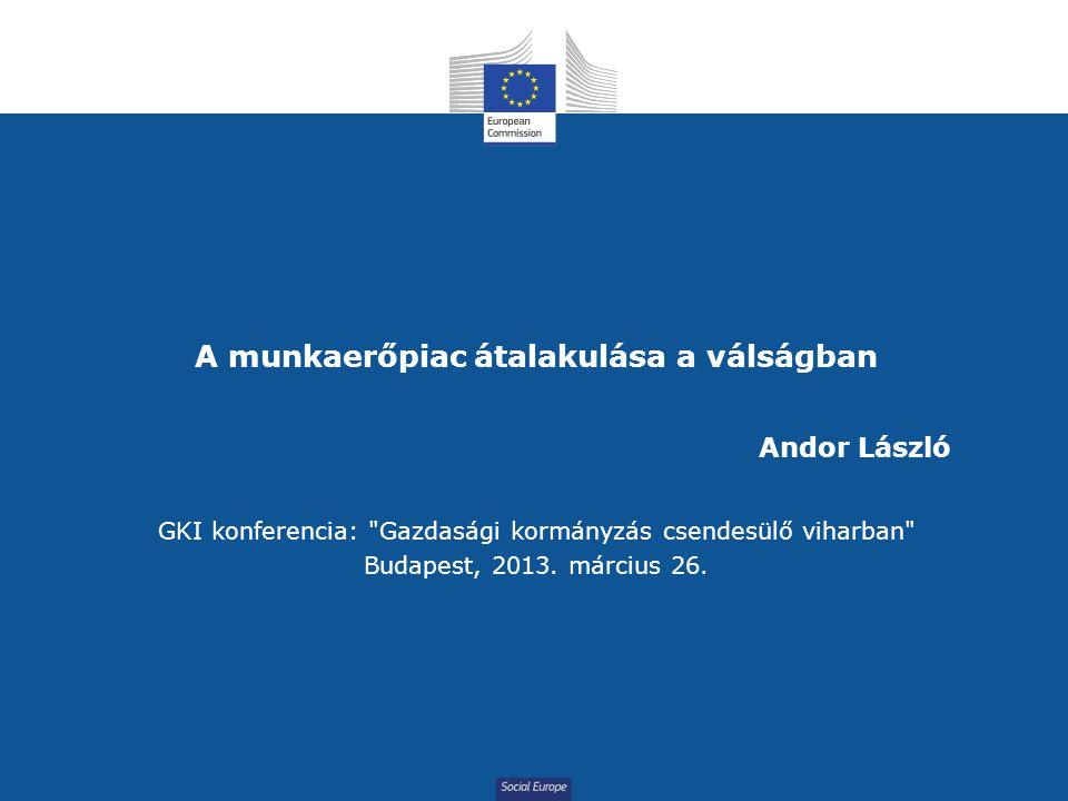 Social Europe A munkaerőpiac átalakulása a válságban GKI konferencia: