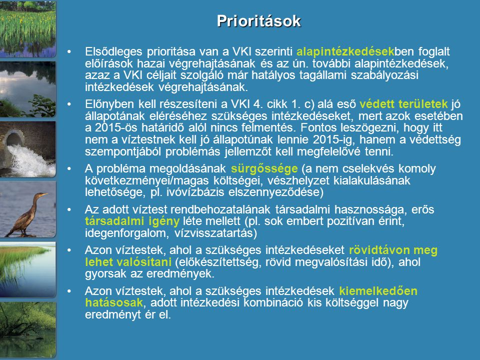 Prioritások Elsődleges prioritása van a VKI szerinti alapintézkedésekben foglalt előírások hazai végrehajtásának és az ún.