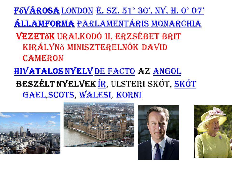 F ő városaF ő városa London é. sz. 51° 30 ′, ny. h. 0° 07 ′Londoné. sz. 51° 30 ′, ny. h. 0° 07 ′ ÁllamformaÁllamforma parlamentáris monarchiaparlament