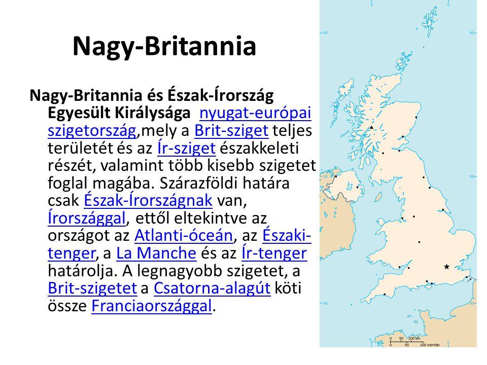 Nagy-Britannia Nagy-Britannia és Észak-Írország Egyesült Királysága nyugat-európai szigetország,mely a Brit-sziget teljes területét és az Ír-sziget és