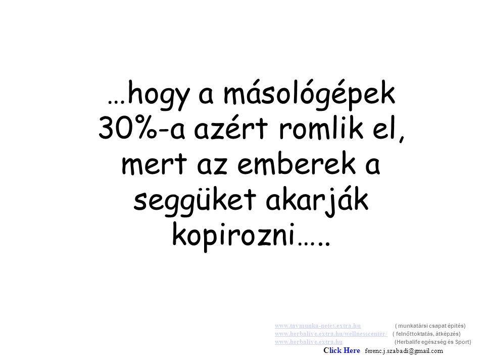 …hogy a másológépek 30%-a azért romlik el, mert az emberek a seggüket akarják kopirozni…..
