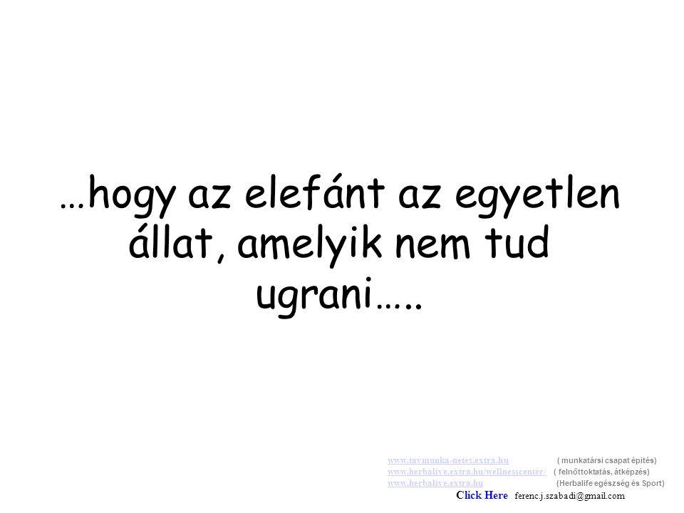 …hogy az elefánt az egyetlen állat, amelyik nem tud ugrani…..