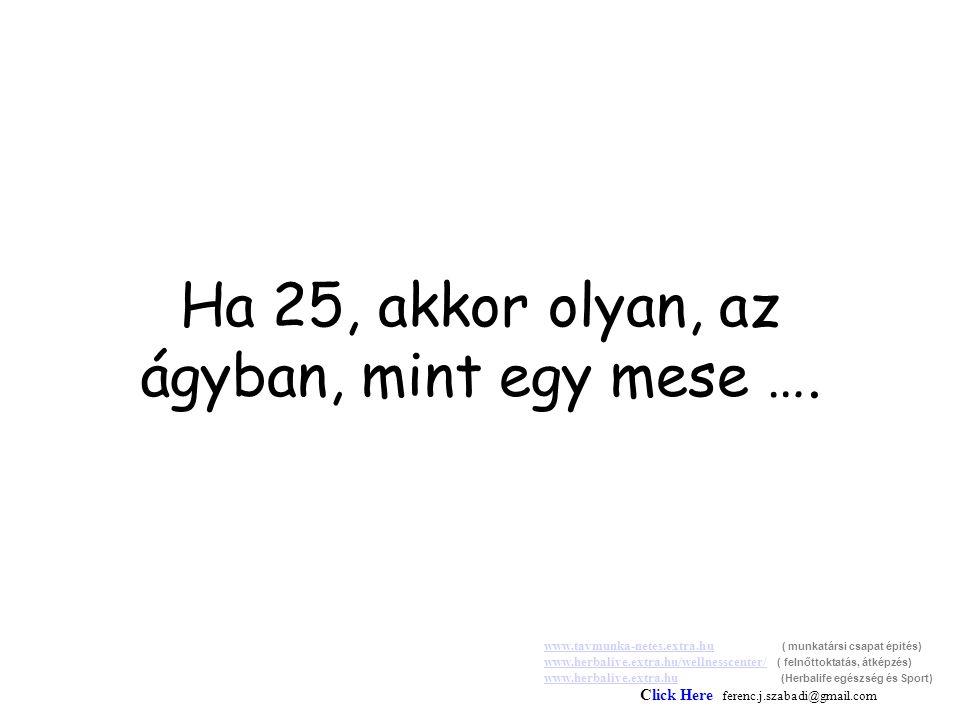 Ha 25, akkor olyan, az ágyban, mint egy mese ….