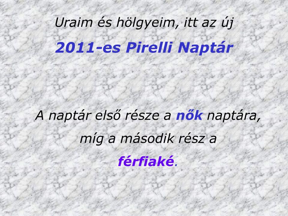 Uraim és hölgyeim, itt az új 2011-es Pirelli Naptár A naptár első része a nők naptára, míg a második rész a férfiaké.