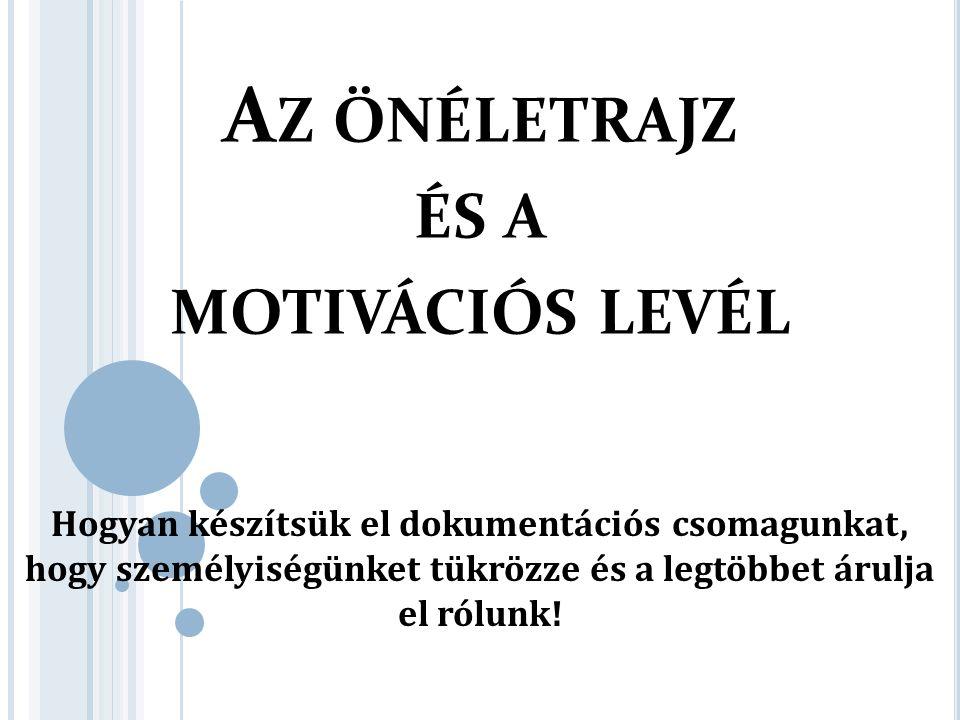 önéletrajz motivációs levél A Z ÖNÉLETRAJZ ÉS A MOTIVÁCIÓS LEVÉL Hogyan készítsük el  önéletrajz motivációs levél