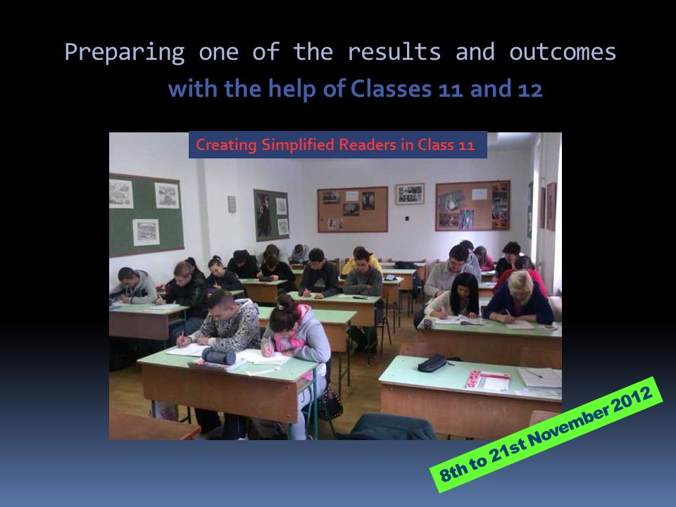 Preparing one of the results and outcomes with the help of Classes 11 and 12 8th to 21st November 2012 Creating Simplified Readers in Class 11