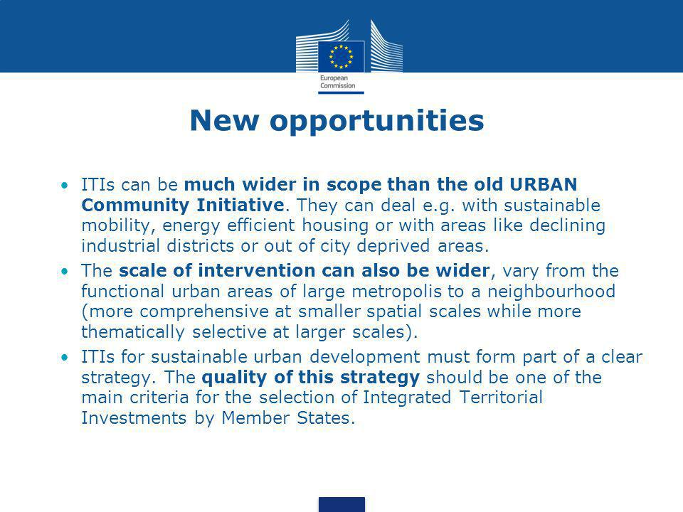 New opportunities •ITIs can be much wider in scope than the old URBAN Community Initiative.