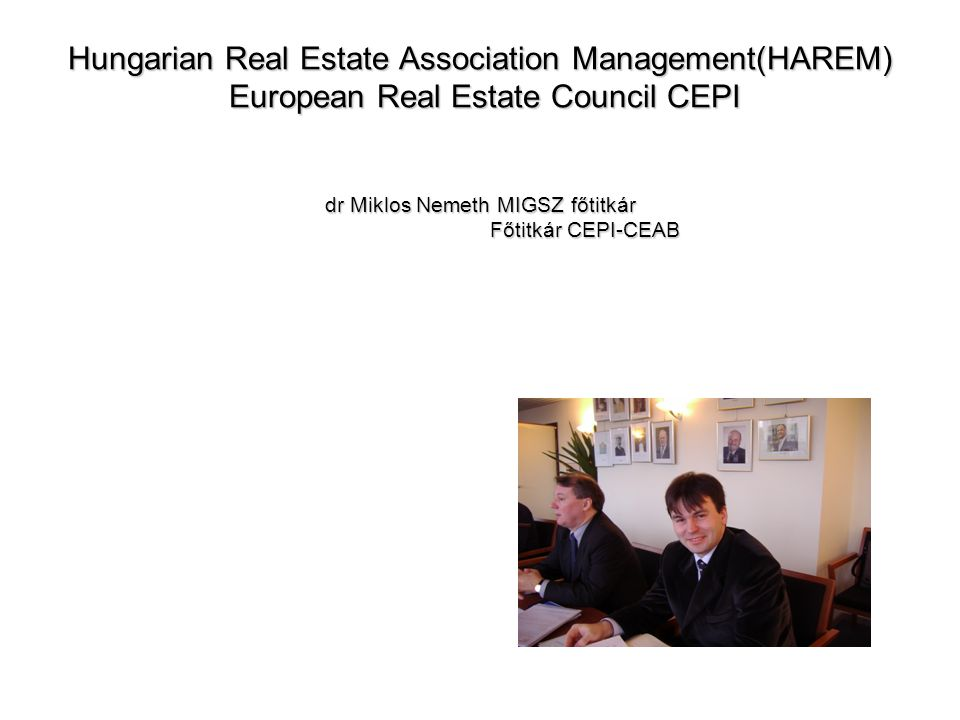 Hungarian Real Estate Association Management(HAREM) European Real Estate Council CEPI dr Miklos Nemeth MIGSZ főtitkár Főtitkár CEPI-CEAB