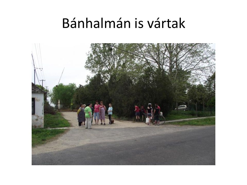 Bánhalmán is vártak