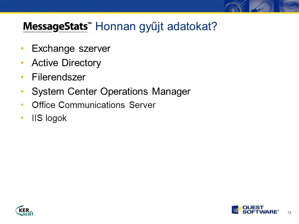 13 •Exchange szerver •Active Directory •Filerendszer •System Center Operations Manager •Office Communications Server •IIS logok Honnan gyűjt adatokat
