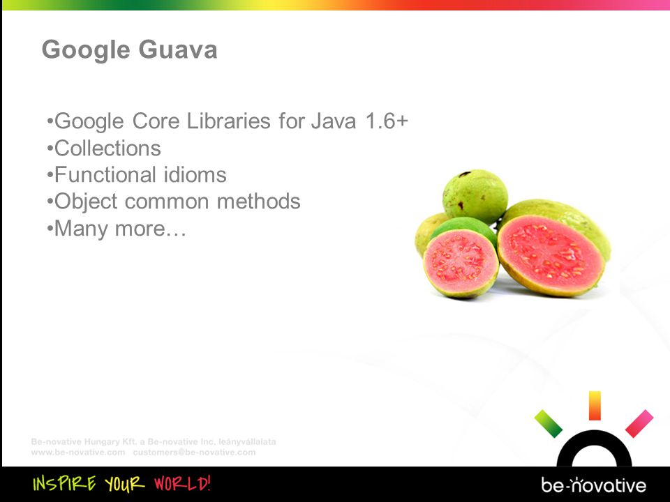 Közös kiértékelés Google Guava •Google Core Libraries for Java 1.6+ •Collections •Functional idioms •Object common methods •Many more…