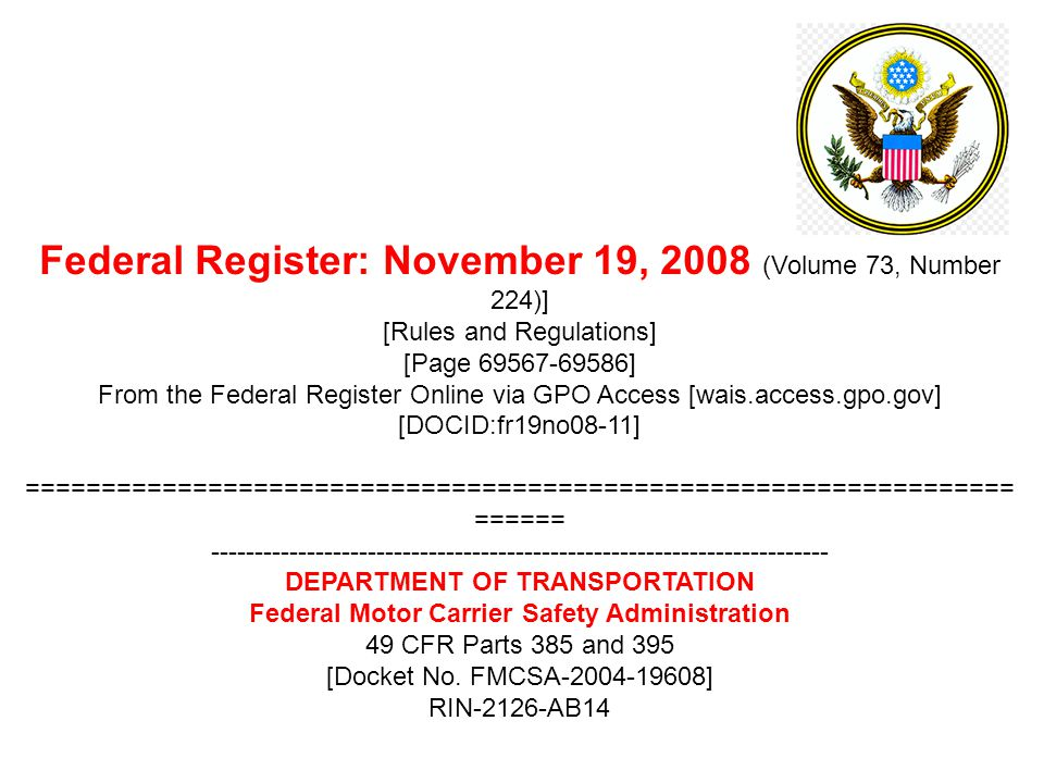 Federal Register: November 19, 2008 (Volume 73, Number 224)] [Rules and Regulations] [Page ] From the Federal Register Online via GPO Access [wais.access.gpo.gov] [DOCID:fr19no08-11] ================================================================= ====== DEPARTMENT OF TRANSPORTATION Federal Motor Carrier Safety Administration 49 CFR Parts 385 and 395 [Docket No.