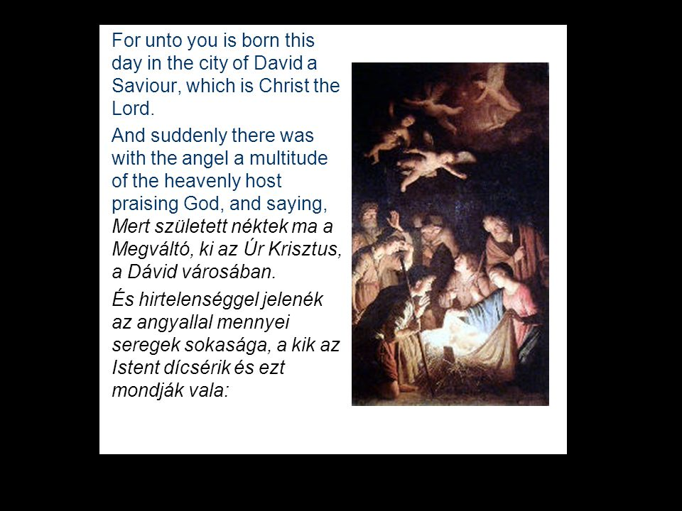 For unto you is born this day in the city of David a Saviour, which is Christ the Lord.