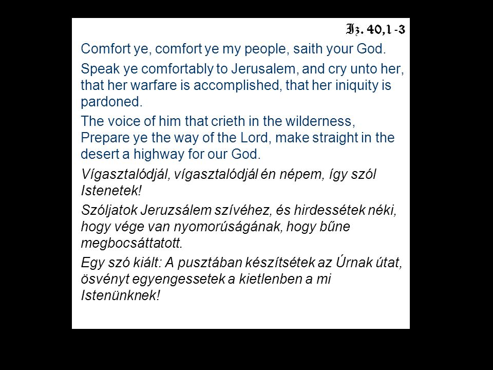 Iz. 40,1-3 Comfort ye, comfort ye my people, saith your God.