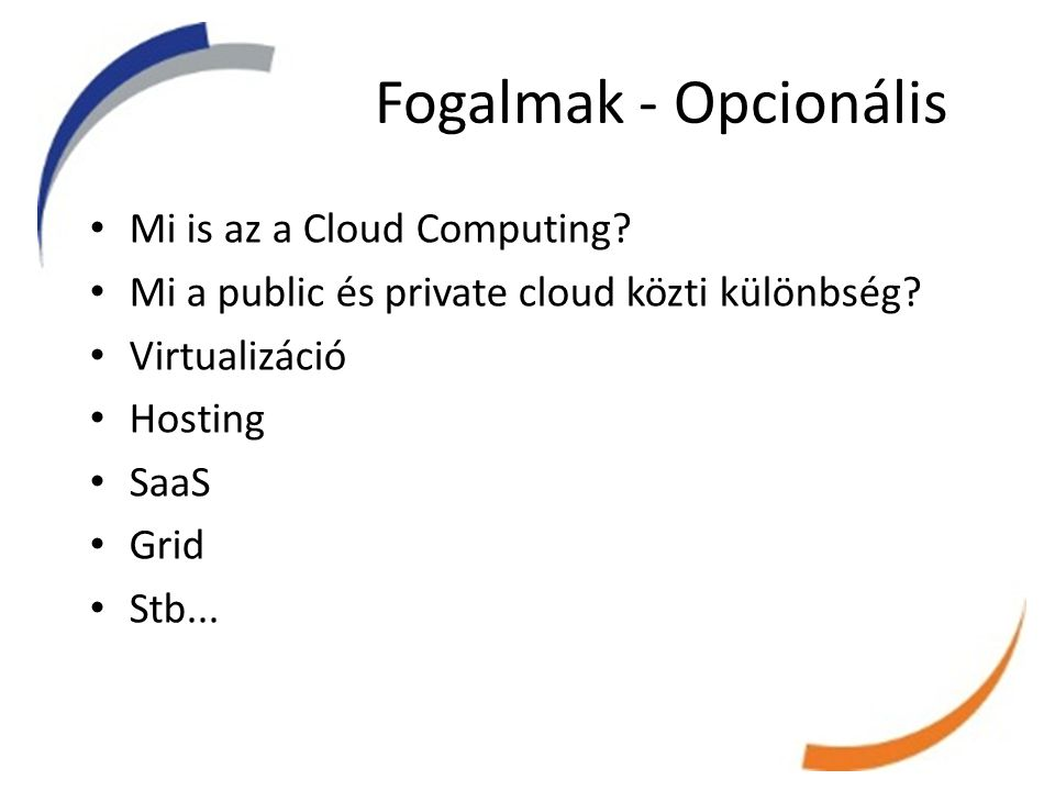 Fogalmak - Opcionális • Mi is az a Cloud Computing.