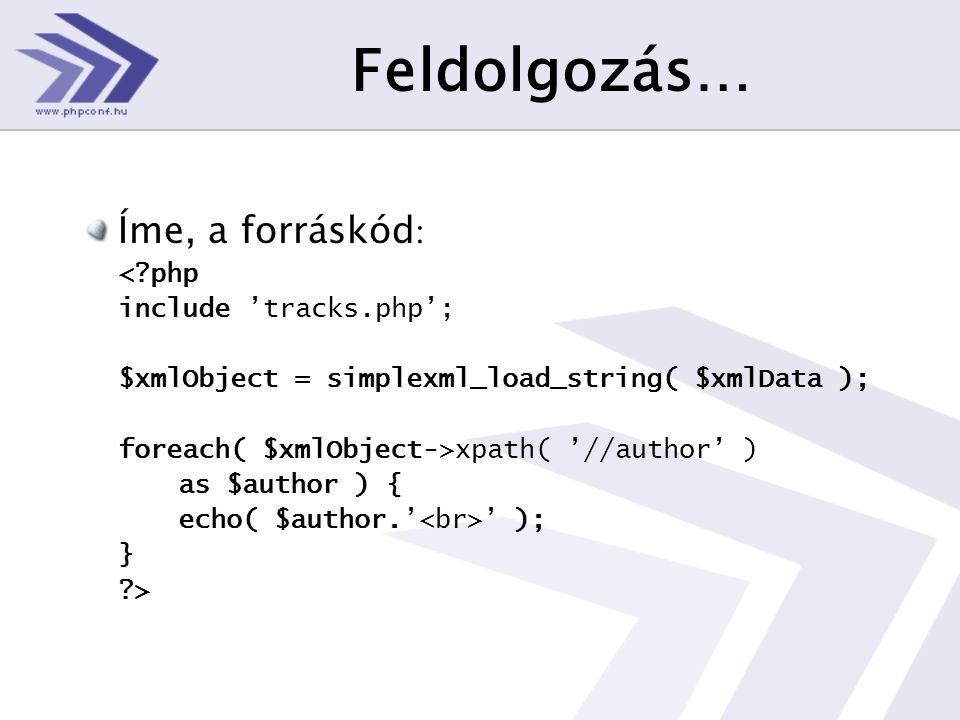 Feldolgozás… Íme, a forráskód : < php include 'tracks.php'; $xmlObject = simplexml_load_string( $xmlData ); foreach( $xmlObject->xpath( '//author' ) as $author ) { echo( $author.' ' ); } >