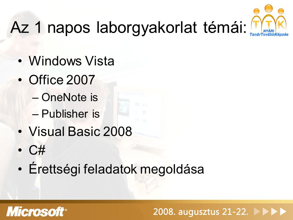 Az 1 napos laborgyakorlat témái: •Windows Vista •Office 2007 –OneNote is –Publisher is •Visual Basic 2008 •C# •Érettségi feladatok megoldása