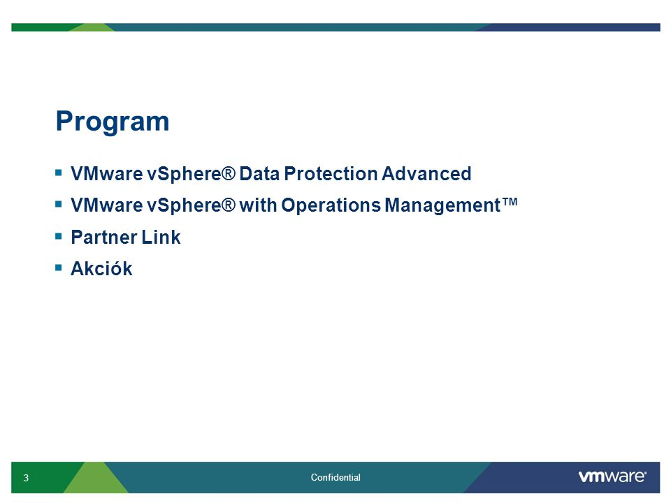 3 Confidential Program  VMware vSphere® Data Protection Advanced  VMware vSphere® with Operations Management™  Partner Link  Akciók