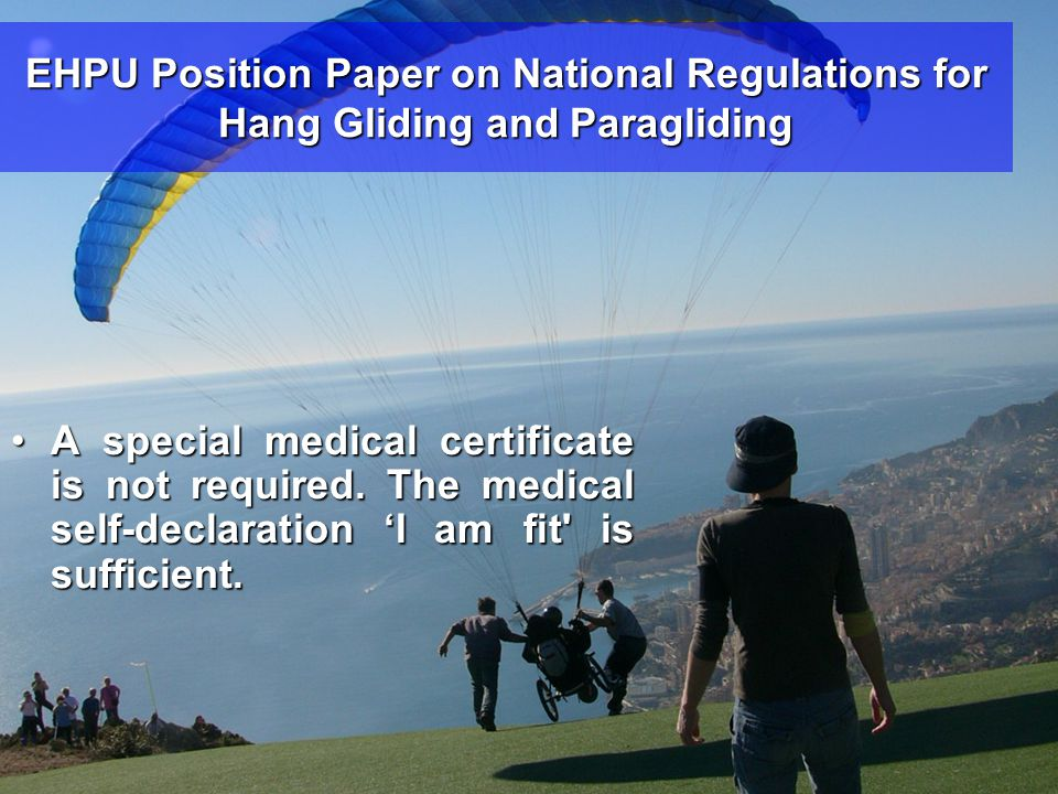 EHPU Position Paper on National Regulations for Hang Gliding and Paragliding •A special medical certificate is not required.