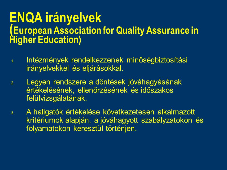 ENQA irányelvek ( European Association for Quality Assurance in Higher Education) 1.