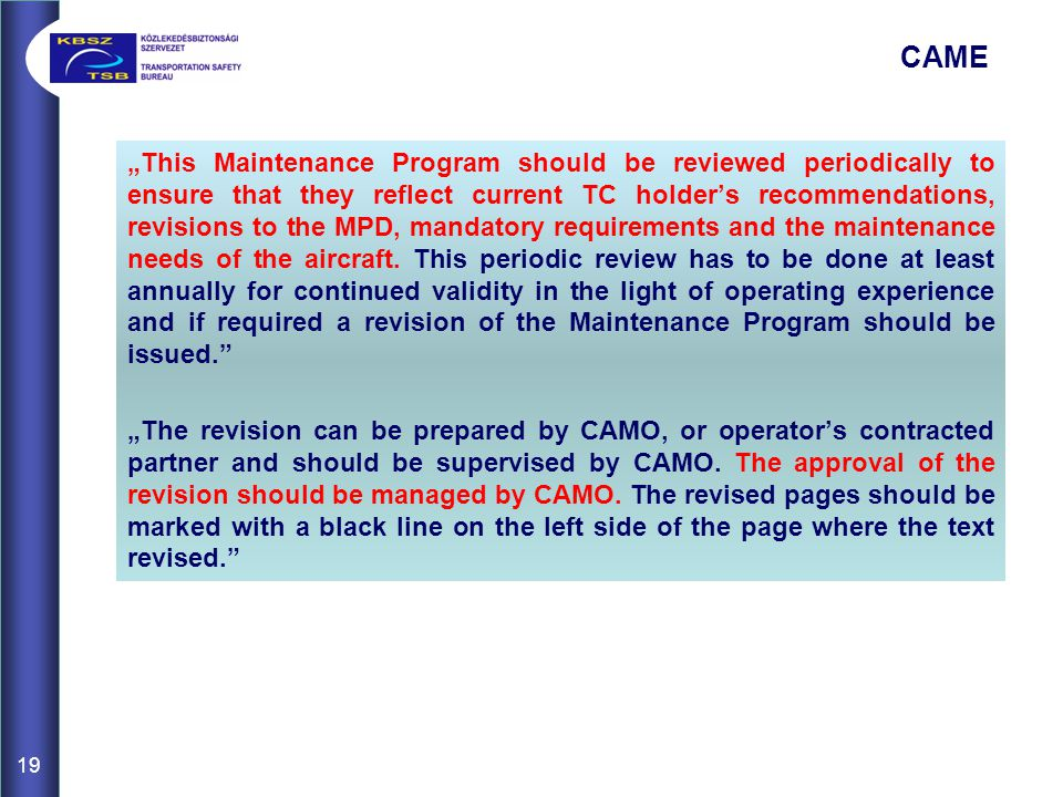 """This Maintenance Program should be reviewed periodically to ensure that they reflect current TC holder's recommendations, revisions to the MPD, mandatory requirements and the maintenance needs of the aircraft."