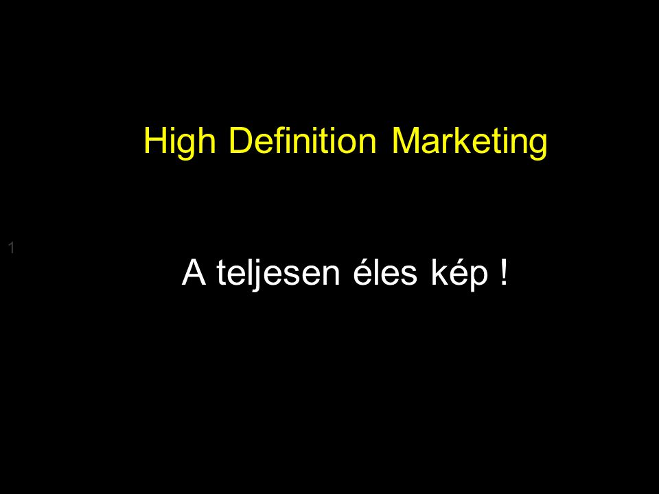 Google Confidential and Proprietary 1 High Definition Marketing A teljesen éles kép !