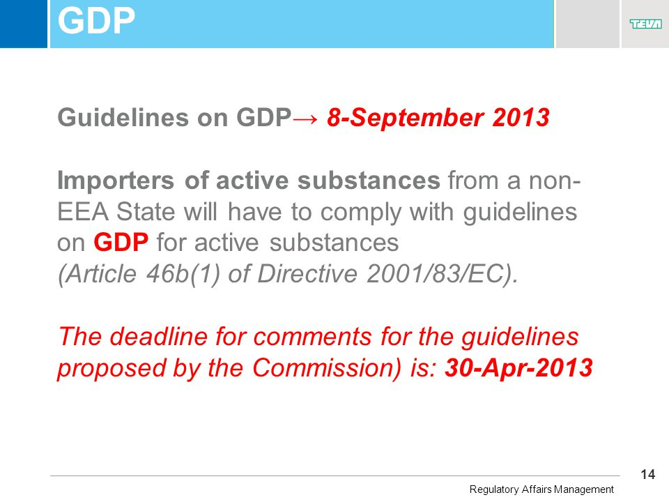 14 Business Unit Name GDP Guidelines on GDP→ 8-September 2013 Importers of active substances from a non- EEA State will have to comply with guidelines on GDP for active substances (Article 46b(1) of Directive 2001/83/EC).