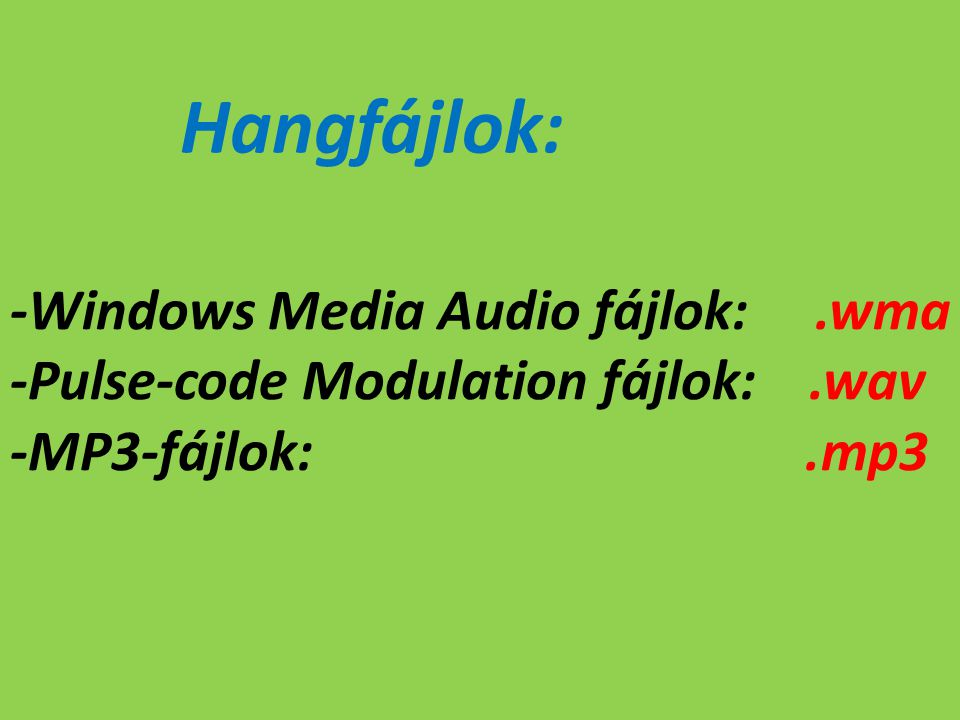 Hangfájlok: -Windows Media Audio fájlok:.wma -Pulse-code Modulation fájlok:.wav -MP3-fájlok:.mp3