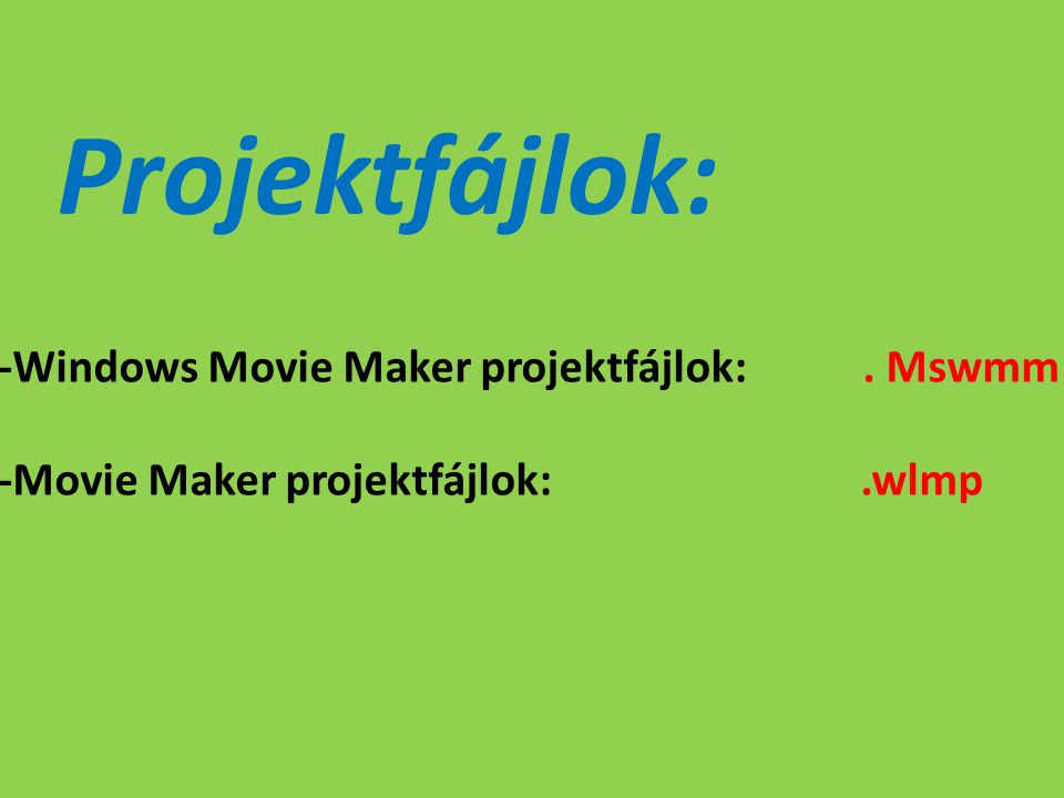 Projektfájlok: -Windows Movie Maker projektfájlok:. Mswmm -Movie Maker projektfájlok:.wlmp