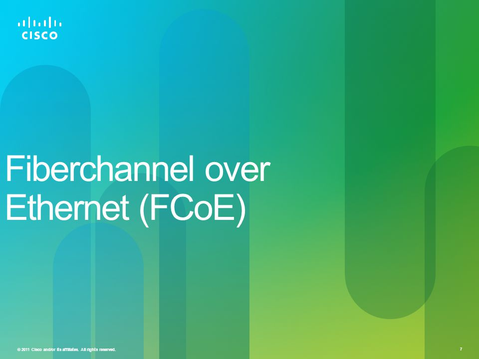 © 2011 Cisco and/or its affiliates. All rights reserved. 7 Fiberchannel over Ethernet (FCoE)