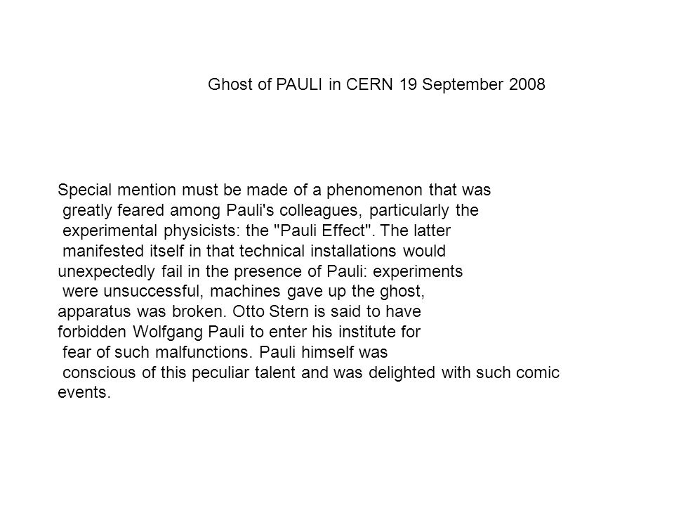 Special mention must be made of a phenomenon that was greatly feared among Pauli s colleagues, particularly the experimental physicists: the Pauli Effect .