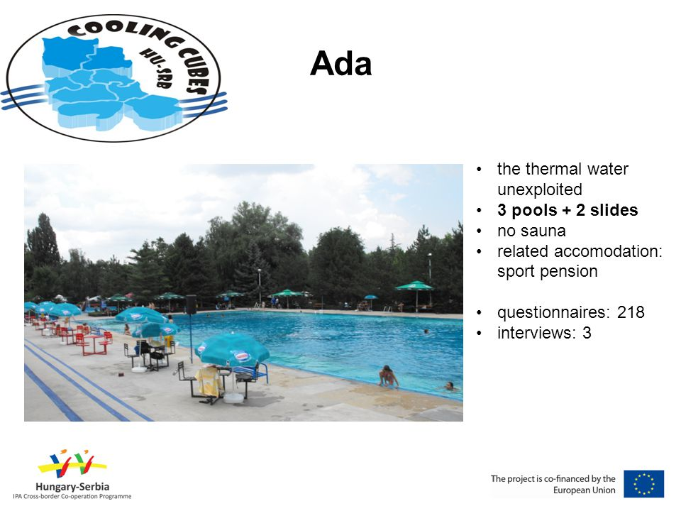 Ada •the thermal water unexploited •3 pools + 2 slides •no sauna •related accomodation: sport pension •questionnaires: 218 •interviews: 3