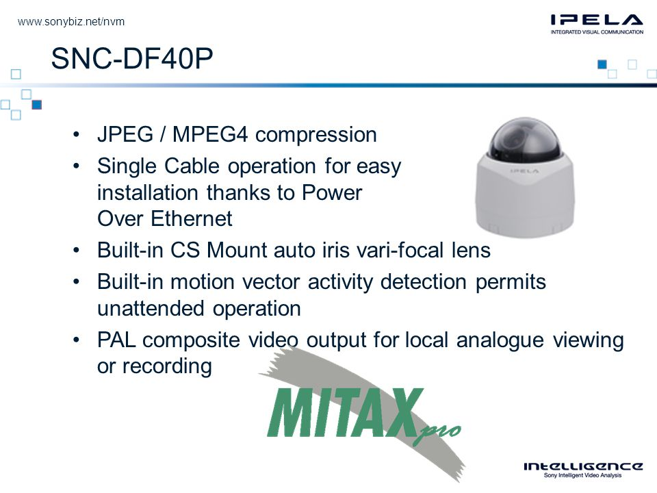 SNC-DF40P •JPEG / MPEG4 compression •Single Cable operation for easy installation thanks to Power Over Ethernet •Built-in CS Mount auto iris vari-focal lens •Built-in motion vector activity detection permits unattended operation •PAL composite video output for local analogue viewing or recording