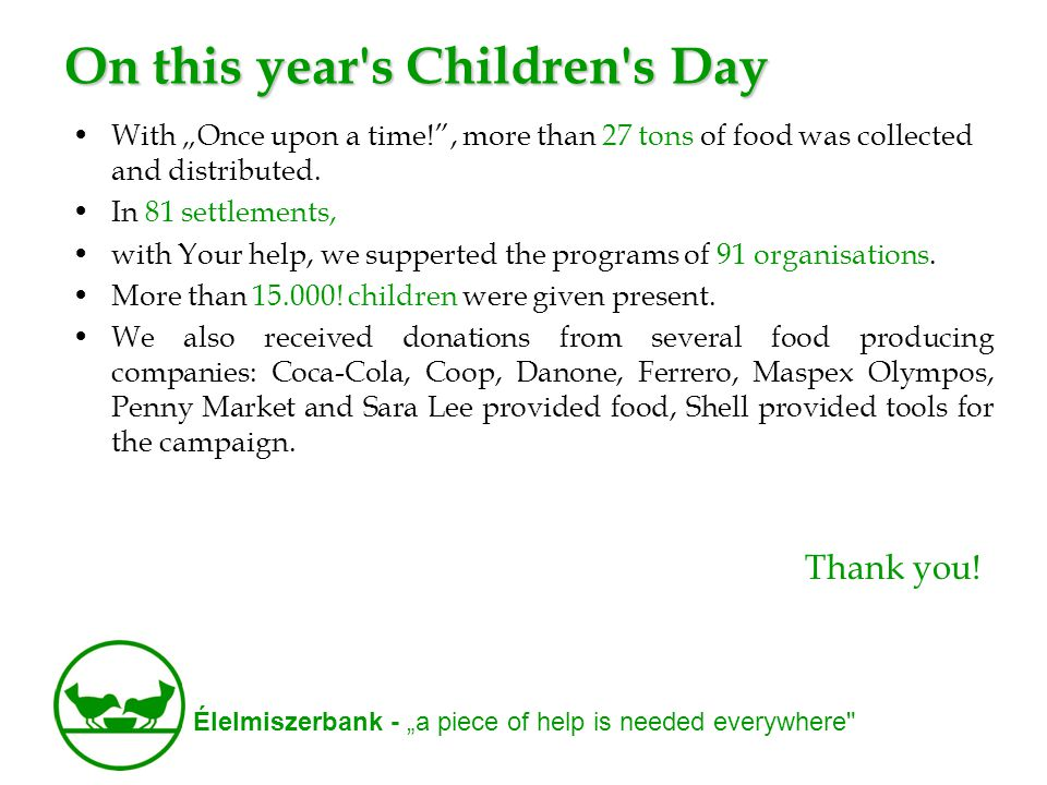 "Élelmiszerbank - ""a piece of help is needed everywhere On this year s Children s Day •With ""Once upon a time! , more than 27 tons of food was collected and distributed."