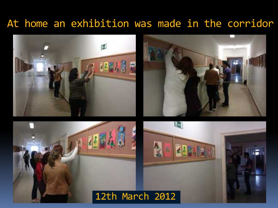 At home an exhibition was made in the corridor 12th March 2012