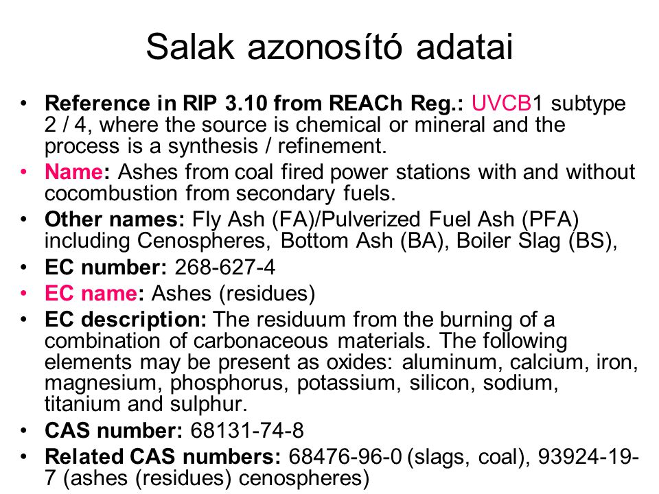 Salak azonosító adatai •Reference in RIP 3.10 from REACh Reg.: UVCB1 subtype 2 / 4, where the source is chemical or mineral and the process is a synthesis / refinement.