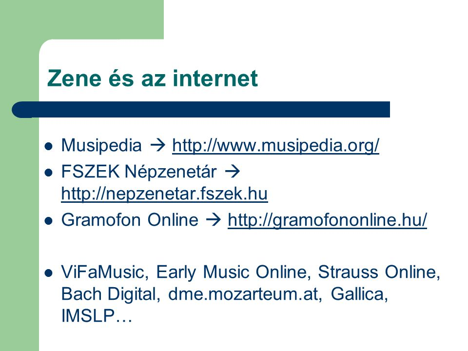 Zene és az internet  Musipedia     FSZEK Népzenetár       Gramofon Online     ViFaMusic, Early Music Online, Strauss Online, Bach Digital, dme.mozarteum.at, Gallica, IMSLP…