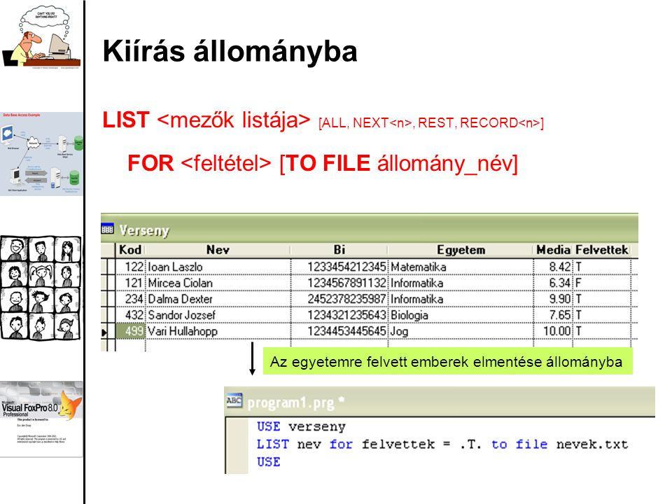Kiírás állományba LIST [ALL, NEXT, REST, RECORD ] FOR [TO FILE állomány_név] Az egyetemre felvett emberek elmentése állományba