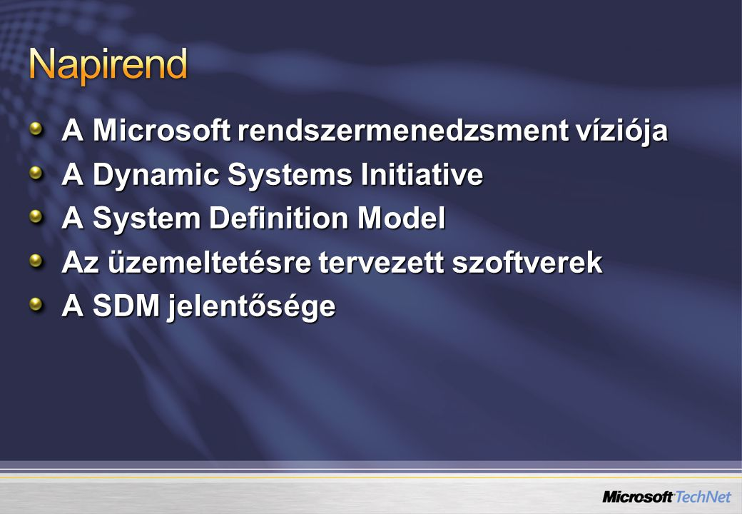 A Microsoft rendszermenedzsment víziója A Dynamic Systems Initiative A System Definition Model Az üzemeltetésre tervezett szoftverek A SDM jelentősége