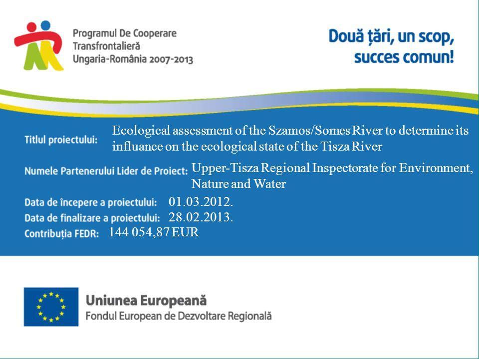 Ecological assessment of the Szamos/Somes River to determine its influance on the ecological state of the Tisza River Upper-Tisza Regional Inspectorate for Environment, Nature and Water