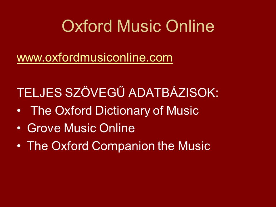 Oxford Music Online   TELJES SZÖVEGŰ ADATBÁZISOK: The Oxford Dictionary of Music Grove Music Online The Oxford Companion the Music