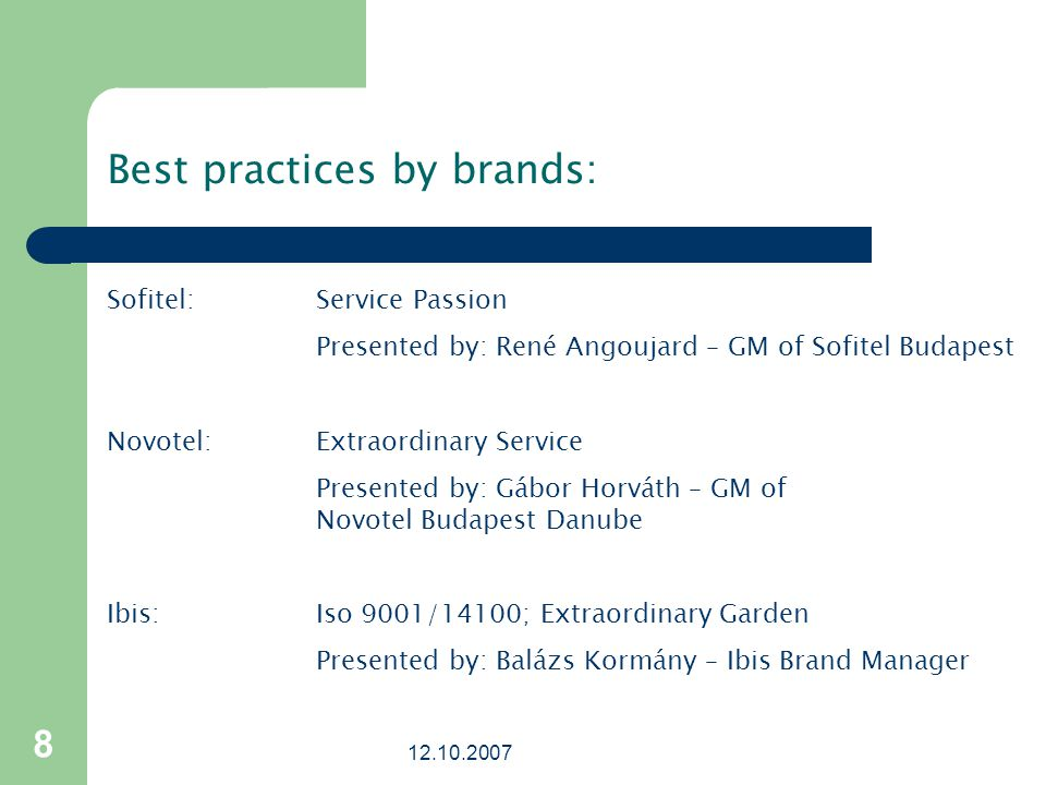 Best practices by brands: Sofitel:Service Passion Presented by: René Angoujard – GM of Sofitel Budapest Novotel:Extraordinary Service Presented by: Gábor Horváth – GM of Novotel Budapest Danube Ibis: Iso 9001/14100; Extraordinary Garden Presented by: Balázs Kormány – Ibis Brand Manager
