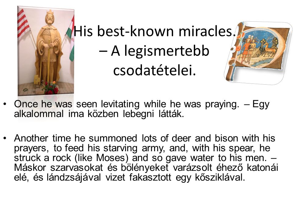 His best-known miracles. – A legismertebb csodatételei.