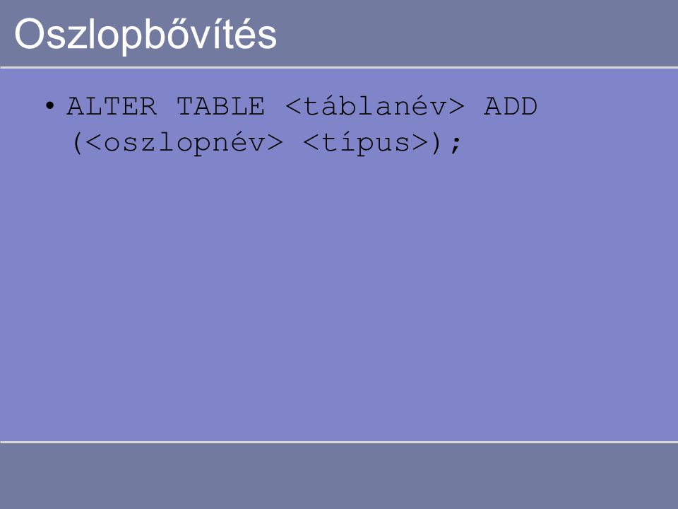 Oszlopbővítés ALTER TABLE ADD ( );