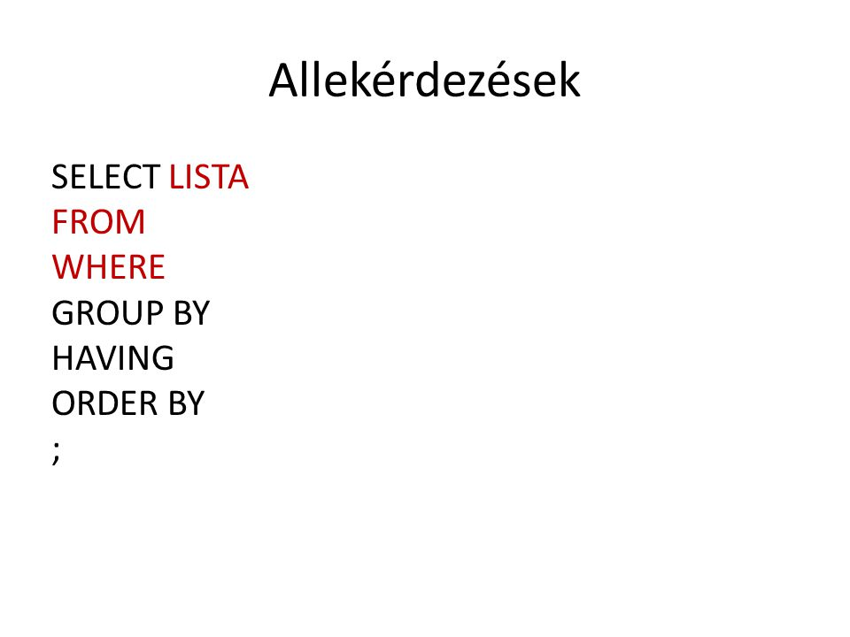 SELECT LISTA FROM WHERE GROUP BY HAVING ORDER BY ;