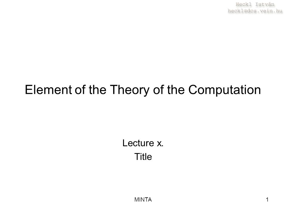 MINTA1 Element of the Theory of the Computation Lecture x. Title