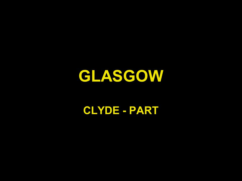 GLASGOW CLYDE - PART
