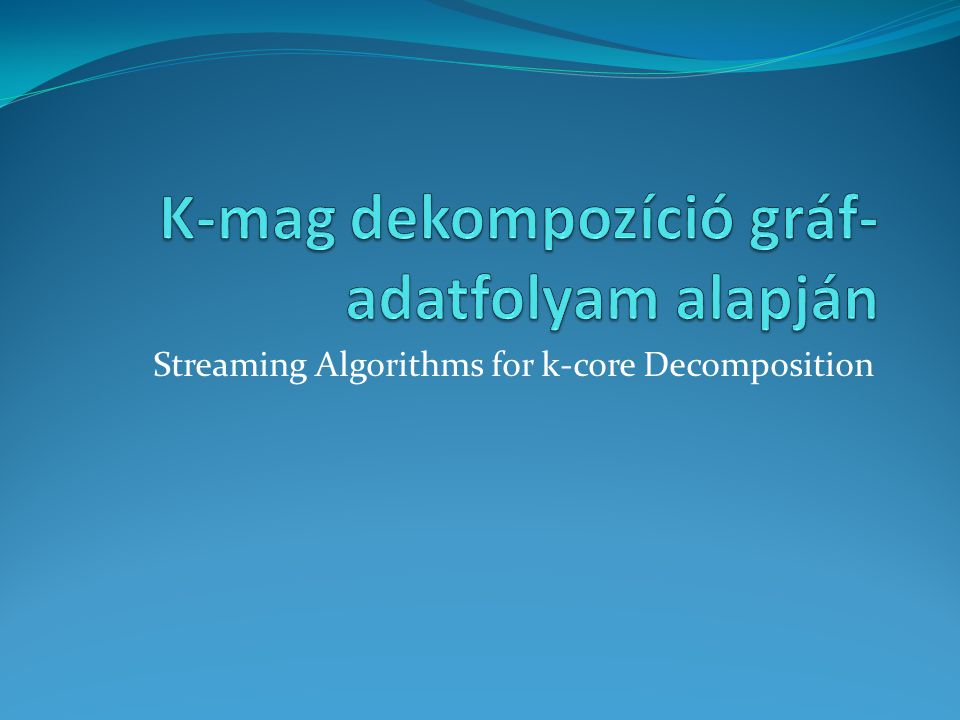 Streaming Algorithms for k-core Decomposition