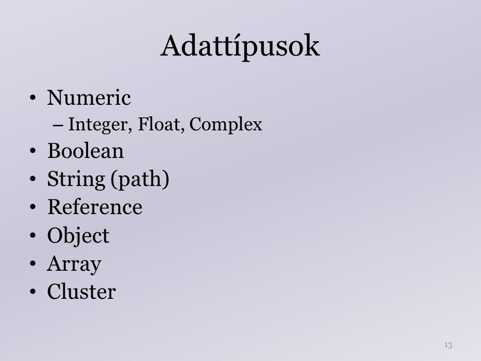 Adattípusok Numeric – Integer, Float, Complex Boolean String (path) Reference Object Array Cluster 13