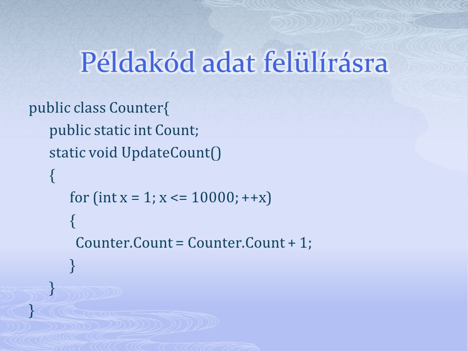 public class Counter{ public static int Count; static void UpdateCount() { for (int x = 1; x <= 10000; ++x) { Counter.Count = Counter.Count + 1; }